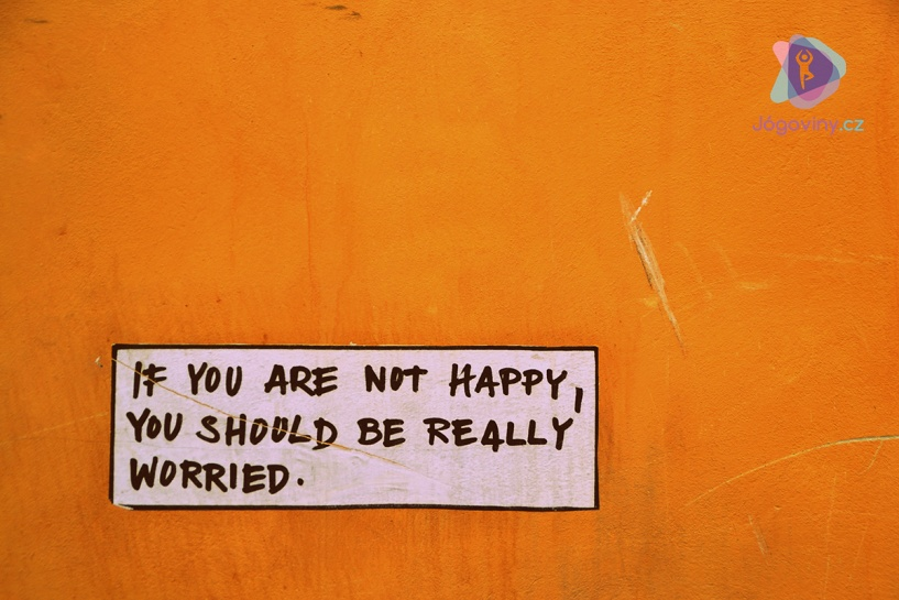 Nejsi-li šťastný, máš důvod k obavám
